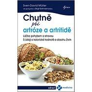 Chutně při artróze a artritidě: Léčba pohybem a stravou S údaji o klaorické hodnotě a obsahu živin - Kniha