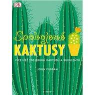 Spokojené kaktusy: Více než 100 druhů kaktusů a sukulentů