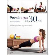 Pevná prsa za 30 dní: Jednoduchý tréninkový program pro všechny! - Kniha