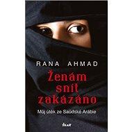Ženám snít zakázáno: Můj útěk ze Saúdské Arábie