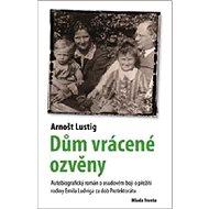 Dům vrácené ozvěny: Autobiografický román o otci Arnošta Lustiga a jeho boji o záchranu rodiny - Kniha