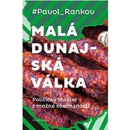 Malá dunajská válka: Politický thriller z možné současnosti