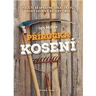 Příručka kosení: Naučte se správně sekat trávu, kosit louky a sklízet obilí - Kniha