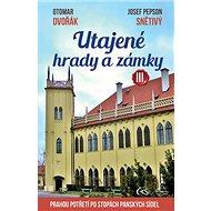 Utajené hrady a zámky III.: aneb Prahou potřetí po stopách panských sídel - Kniha