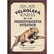 Velkolepá kniha o prehistorických zvířatech - Kniha