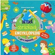 Dětská obrázková encyklopedie pro nejmenší: Pro děti ve věku 2-6 let - Kniha
