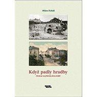 Když padly hradby: Olomouc na přelomu dvou staletí - Kniha