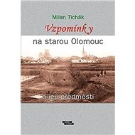 Vzpomínky na starou Olomouc a její předměstí - Kniha