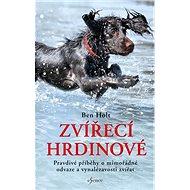 Zvířecí hrdinové: Pravdivé příběhy o mimořádné odvaze a vynalézavosti zvířat - Kniha