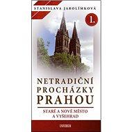 Netradiční procházky Prahou 1.: Staré a Nové Město, a Vyšehrad - Kniha