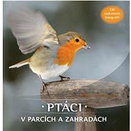 Ptáci v parcích a zahradách: 130 unikátních fotografií - Kniha