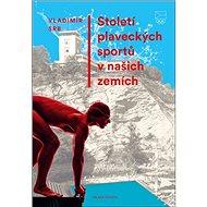 Století plaveckých sportů v našich zemích - Kniha