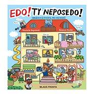 Edo! Ty NEPOSEDO!: Obrázková etiketa pro nejmenší - Kniha