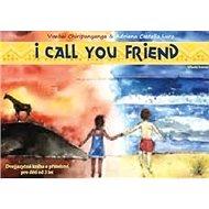 ICall You Friend: Dvojjazyčná kniha o přátelství pro děti od 3 let