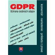 GDPR Ochrana osobných údajov: Komentár, nariadenie, príklady z praxe - Kniha