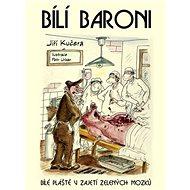 Bílí baroni: Bílé pláště v zajetí zelených mozků - Kniha