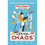 Lék na CH.A.O.S.: Jak uklidit dům a uklidnit duši v 15 minutách - Kniha