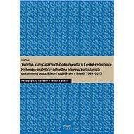 Tvorba kurikulárních dokumentů v České republice: Historicko-analytický pohled na přípravu kurikulár