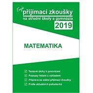 Tvoje přijímací zkoušky 2019 na střední školy a gymnázia MATEMATIKA - Kniha