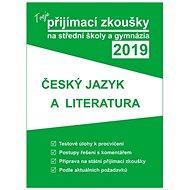 Tvoje přijímací zkoušky 2019 na střední školy a gymnázia ČESKÝ JAZYK A LITERATUR - Kniha