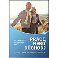 Práce, nebo důchod?: senioři, trh práce a aktivní stárnutí - Kniha
