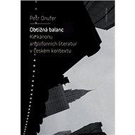 Obtížná balanc: Ke kánonu anglofonních literatur v českém kontextu - Kniha