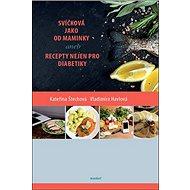 Svíčková jako od maminky aneb recepty nejen pro diabetiky - Kniha