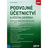 Podvojné účetnictví a účetní závěrka: Průvodce podvojným účetnictvím k 1. 1. 2019 - Kniha