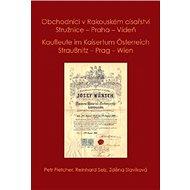 Obchodníci v Rakouském císařství Stružnice - Praha - Vídeň: Kaufleute im Kaisertum Österreich Strauß - Kniha