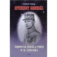 Hviezdny generál: Tajomstvá života a smrti M. R. Štefánika - Kniha