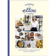 Lahodne s Ellou Kniha receptov: 100 jednoduchých a lahodných vegánskych receptov na každý deň - Kniha