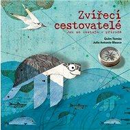 Zvířecí cestovatelé: Jak se cestuje v přírodě - Kniha