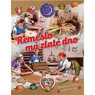 Remeslo má zlaté dno: Ilustrovaná kniha tradičných prác - Kniha