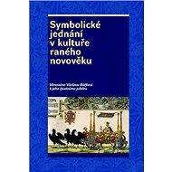 Symbolické jednání v kultuře raného novověku: Věnováno Václavu Bůžkovi k jeho životnímu jubileu - Kniha