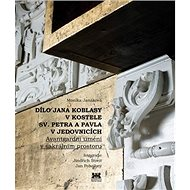 Dílo Jana Koblasy v kostele Sv. Petra a Pavla v Jedovnicích: Avantgardní umění v sakrálním prostoru - Kniha