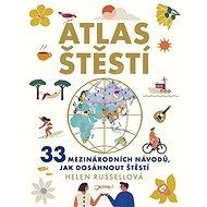 Atlas štěstí: 33 mezinárodních návodů, jak dosáhnout štěstí - Kniha
