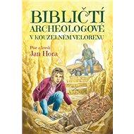 Bibličtí archeologové v kouzelném velorexu - Kniha