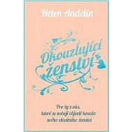 Okouzlující ženství: Pro ty z vás, které se nebojí objevit kouzlo svého vlastního ženství - Kniha