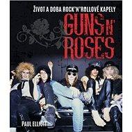 Guns N' Roses: Život a doba rock'n'rollové kapely - Kniha