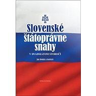 Slovenské štátoprávne snahy v dvadsiatom storočí - Kniha