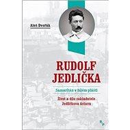 Rudolf Jedlička Samaritán v bílém plášti: Život a dílo zakladatele Jedličkova ústavu