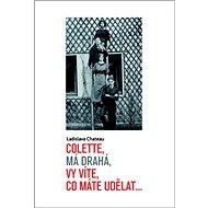Colette, má drahá, vy víte, co máte udělat... - Kniha