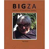 BIGza: Pokus o životopisný román - Kniha