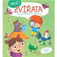 Proč? Zvířata: Otázky a odpovědi pro malé děti - Kniha