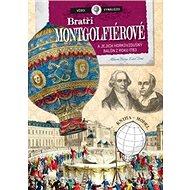 Bratři Mongolfiérové a jejich horkovzdušný balón: z roku 1783 - Kniha