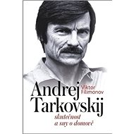Andrej Tarkovskij: Skutečnost a sny o domově - Kniha