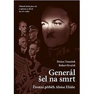Generál šel na smrt: Životní příběh Aloise Eliáše - Kniha