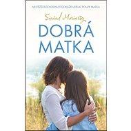 Dobrá matka: Nejtěžší rozhodnutí dokáže udělat pouze matka - Kniha