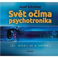 Svět očima psychotronika: Jdi, dívej se a vnímej - Kniha