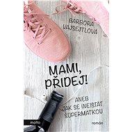 Mami, přidej!: aneb jak se (ne)stát supermatkou - Kniha